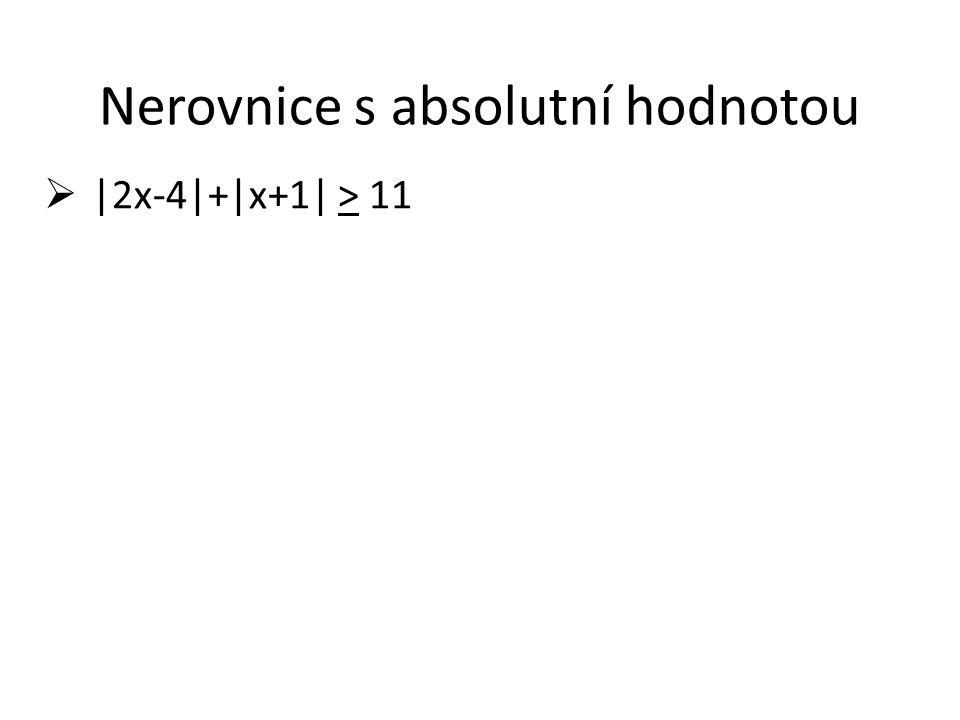 Nerovnice s absolutní hodnotou  |2x-4|+|x+1| > 11