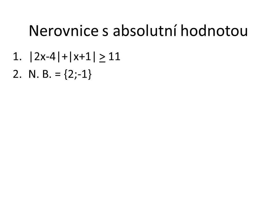 Nerovnice s absolutní hodnotou 1.|2x-4|+|x+1| > 11 2.N. B. = {2;-1}