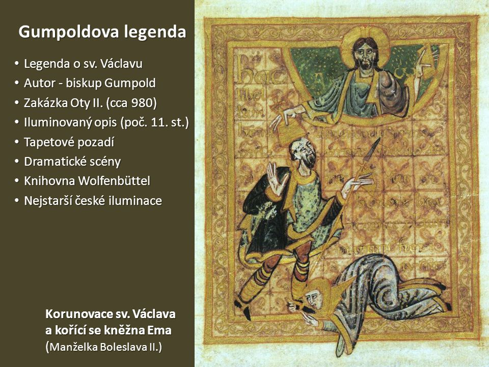 Gumpoldova legenda Legenda o sv. Václavu Legenda o sv. Václavu Autor - biskup Gumpold Autor - biskup Gumpold Zakázka Oty II. (cca 980) Zakázka Oty II.