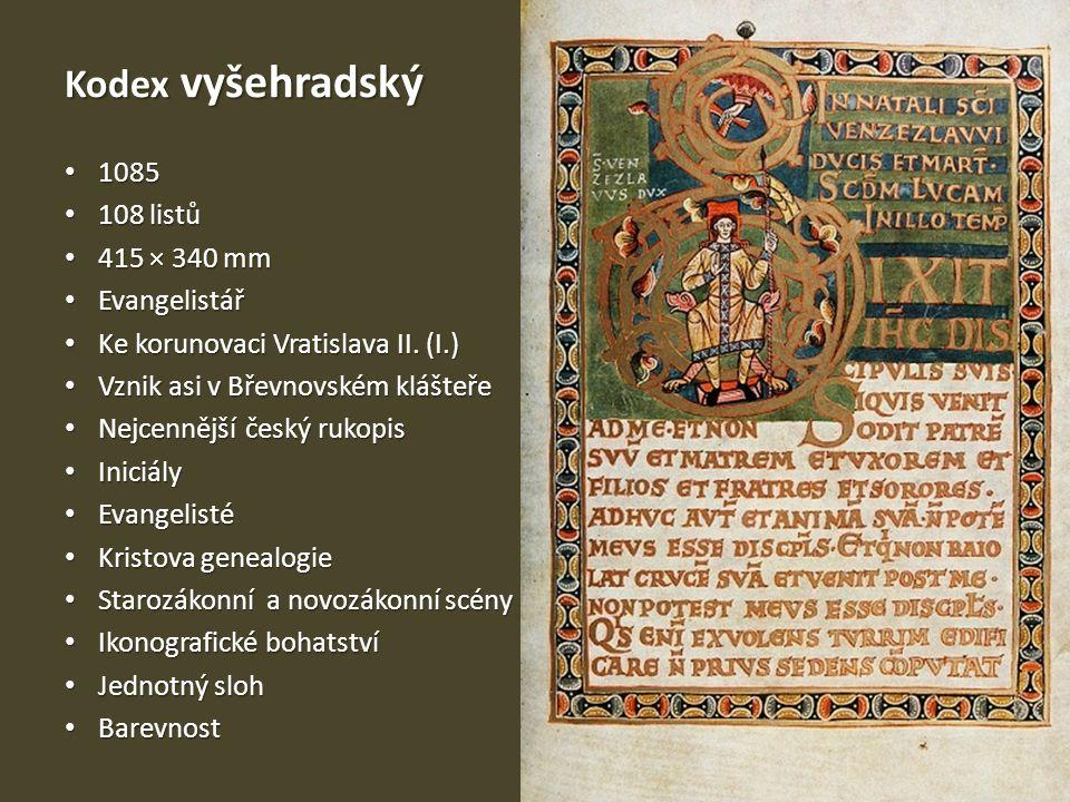Kodex vyšehradský 1085 1085 108 listů 108 listů 415 × 340 mm 415 × 340 mm Evangelistář Evangelistář Ke korunovaci Vratislava II. (I.) Ke korunovaci Vr
