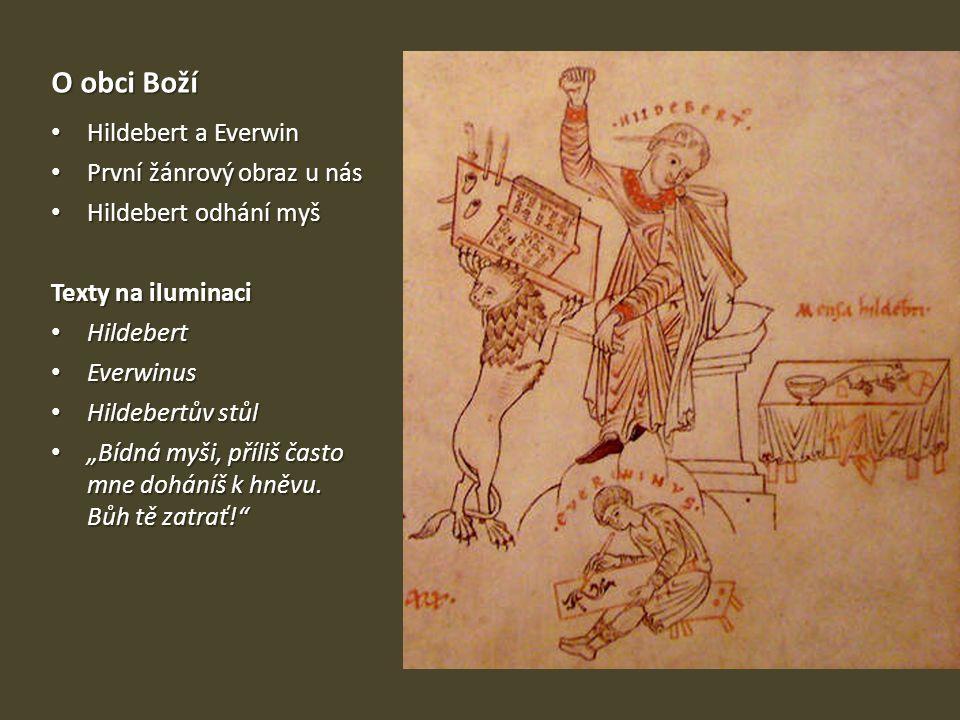 Oobci Boží O obci Boží Hildebert a Everwin Hildebert a Everwin První žánrový obraz u nás První žánrový obraz u nás Hildebert odhání myš Hildebert odhá
