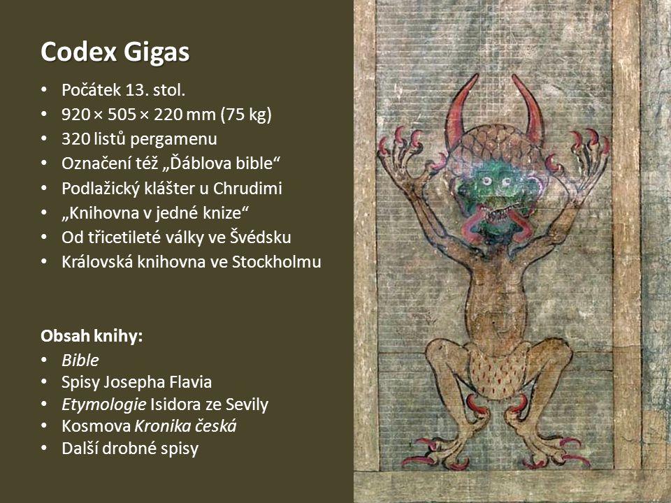 """Codex Gigas Počátek 13. stol. 920 × 505 × 220 mm (75 kg) 320 listů pergamenu Označení též """"Ďáblova bible"""" Podlažický klášter u Chrudimi """"Knihovna v je"""