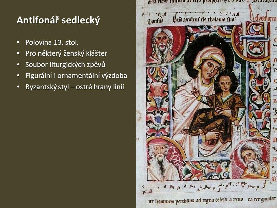 Antifonář sedlecký Polovina 13. stol. Polovina 13. stol. Pro některý ženský klášter Pro některý ženský klášter Soubor liturgických zpěvů Soubor liturg
