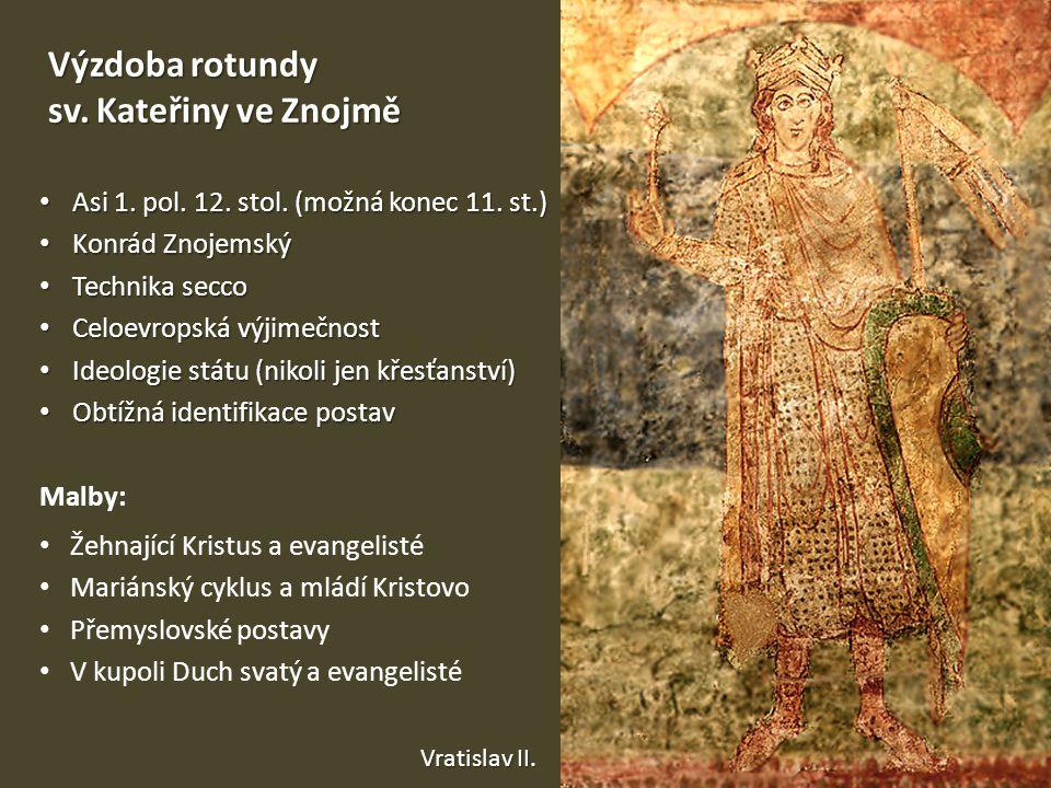 Výzdoba rotundy sv. Kateřiny ve Znojmě Asi 1. pol. 12. stol. (možná konec 11. st.) Asi 1. pol. 12. stol. (možná konec 11. st.) Konrád Znojemský Konrád