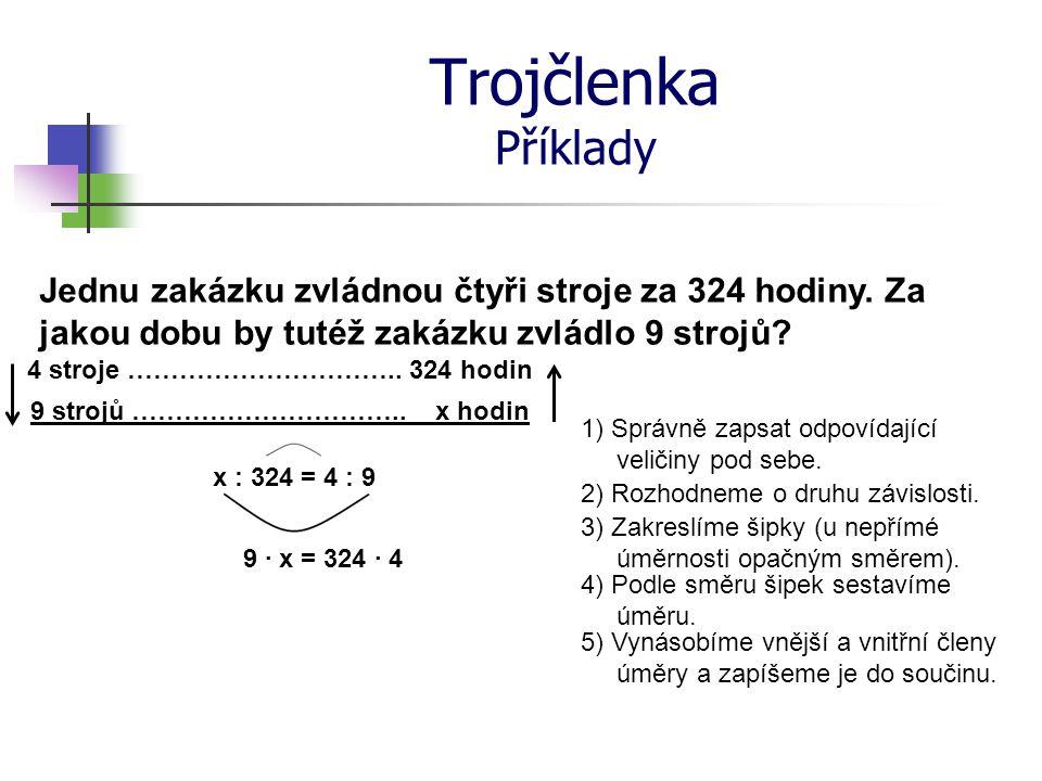 Trojčlenka Příklady 6) Vynásobíme čísla na pravé straně rovnice.