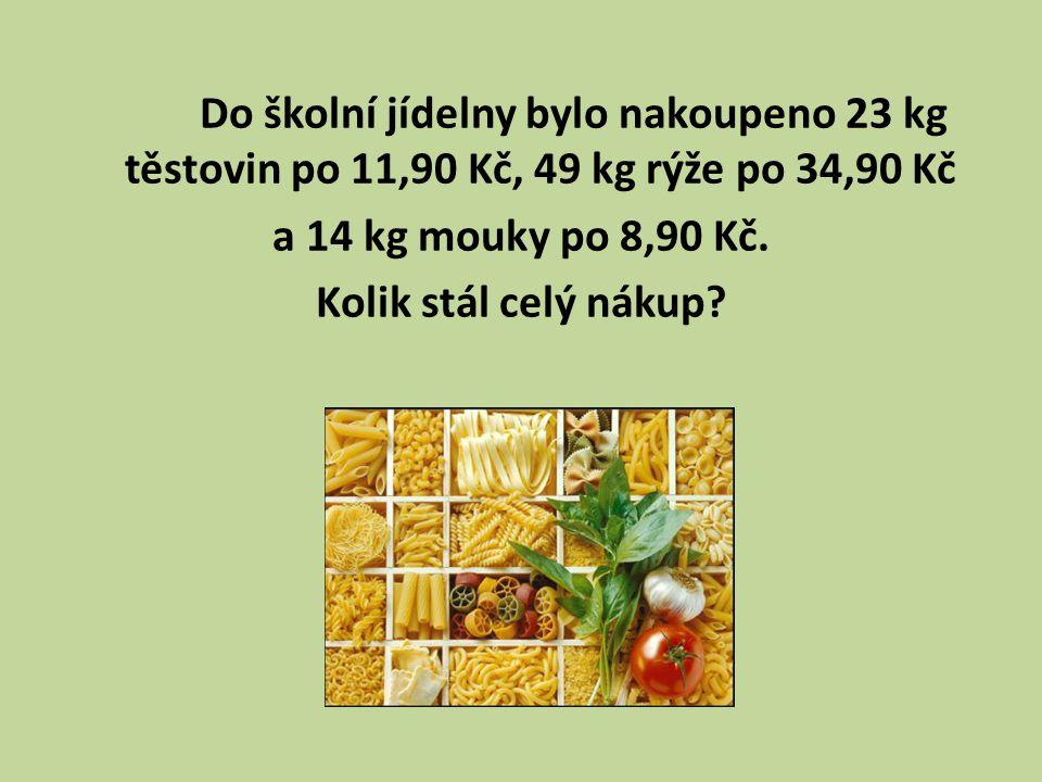 Do školní jídelny bylo nakoupeno 23 kg těstovin po 11,90 Kč, 49 kg rýže po 34,90 Kč a 14 kg mouky po 8,90 Kč.