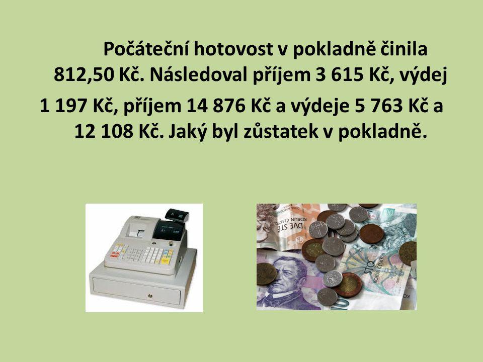 Počáteční hotovost v pokladně činila 812,50 Kč.