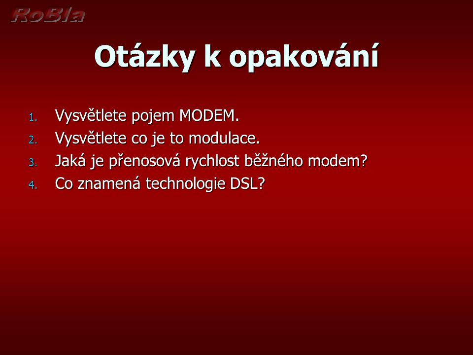 Otázky k opakování 1. Vysvětlete pojem MODEM. 2. Vysvětlete co je to modulace. 3. Jaká je přenosová rychlost běžného modem? 4. Co znamená technologie