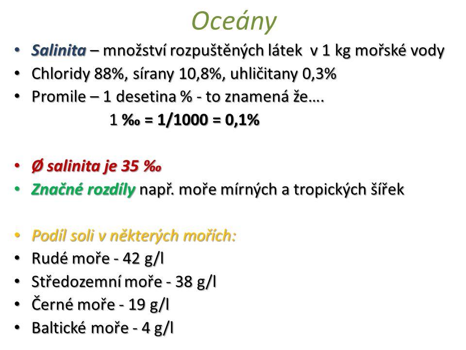 Salinita – množství rozpuštěných látek v 1 kg mořské vody Salinita – množství rozpuštěných látek v 1 kg mořské vody Chloridy 88%, sírany 10,8%, uhliči