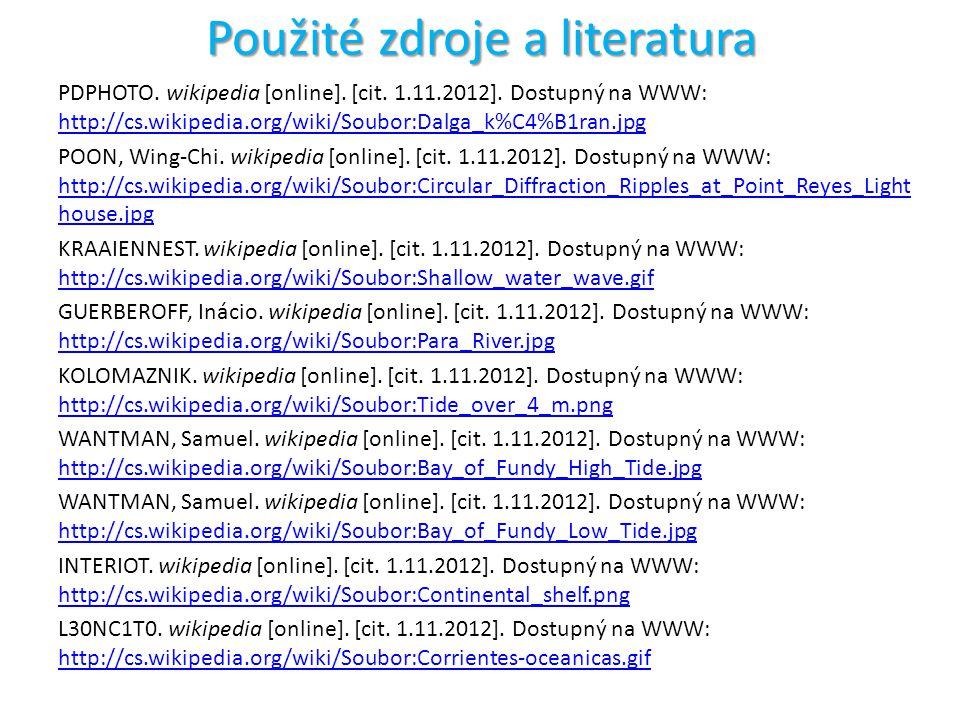 Použité zdroje a literatura PDPHOTO. wikipedia [online]. [cit. 1.11.2012]. Dostupný na WWW: http://cs.wikipedia.org/wiki/Soubor:Dalga_k%C4%B1ran.jpg h