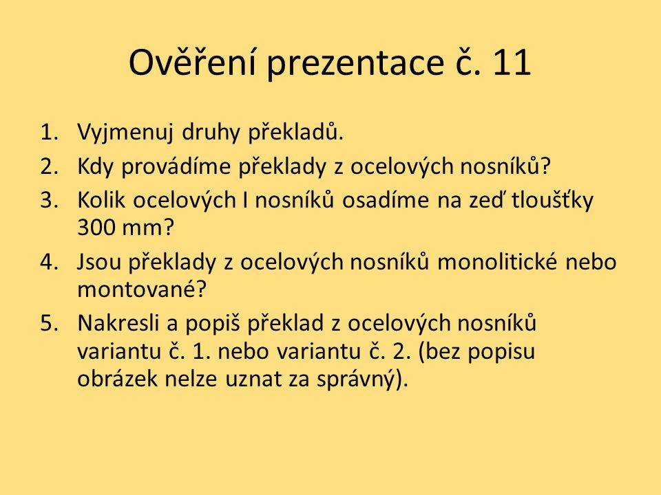 Ověření prezentace č. 11 1.Vyjmenuj druhy překladů. 2.Kdy provádíme překlady z ocelových nosníků? 3.Kolik ocelových I nosníků osadíme na zeď tloušťky