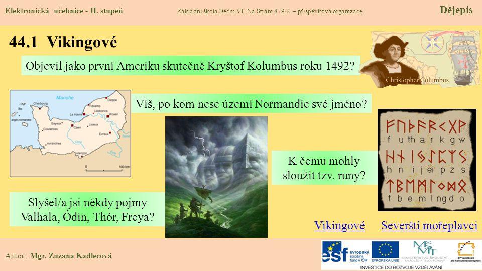 44.1 Vikingové Elektronická učebnice - II. stupeň Základní škola Děčín VI, Na Stráni 879/2 – příspěvková organizace Dějepis Autor: Mgr. Zuzana Kadleco