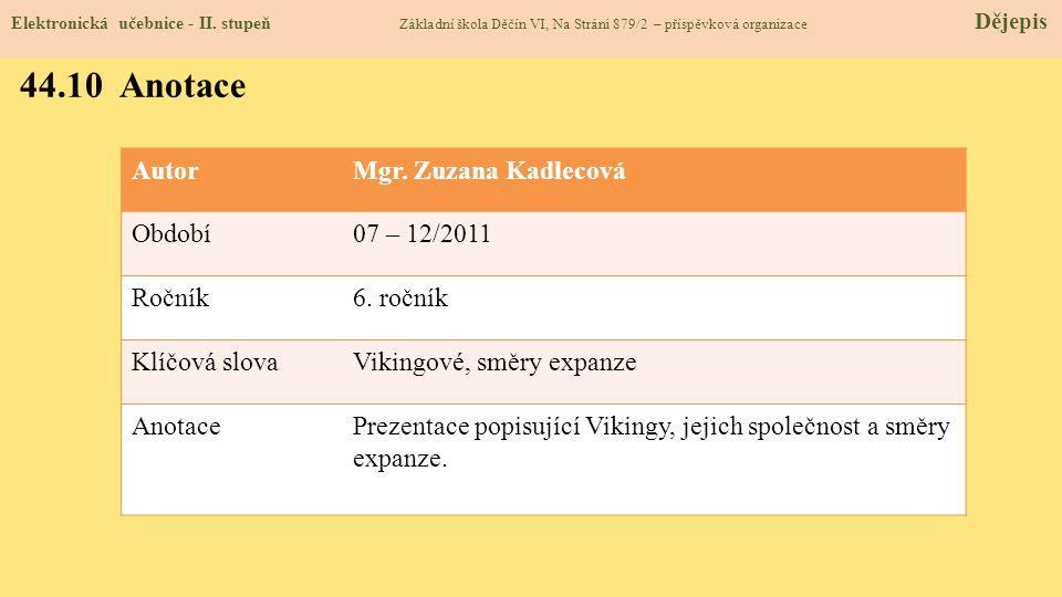 AutorMgr. Zuzana Kadlecová Období07 – 12/2011 Ročník6. ročník Klíčová slovaVikingové, směry expanze AnotacePrezentace popisující Vikingy, jejich spole