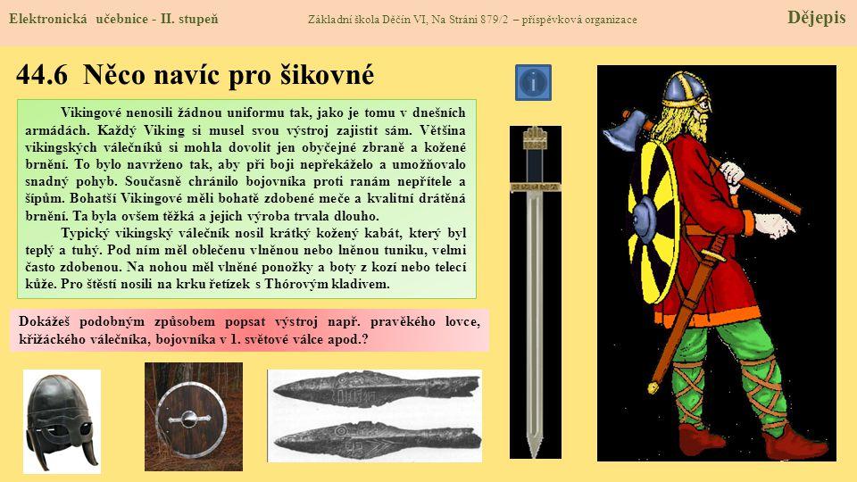 44.6 Něco navíc pro šikovné Elektronická učebnice - II. stupeň Základní škola Děčín VI, Na Stráni 879/2 – příspěvková organizace Dějepis Vikingové nen