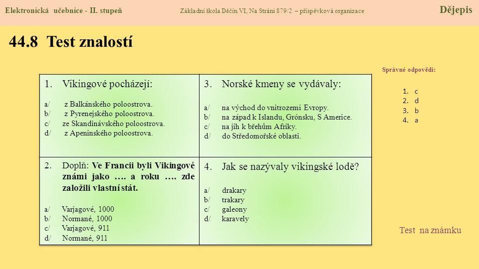 44.8 Test znalostí Správné odpovědi: 1.c 2.d 3.b 4.a Test na známku Elektronická učebnice - II. stupeň Základní škola Děčín VI, Na Stráni 879/2 – přís