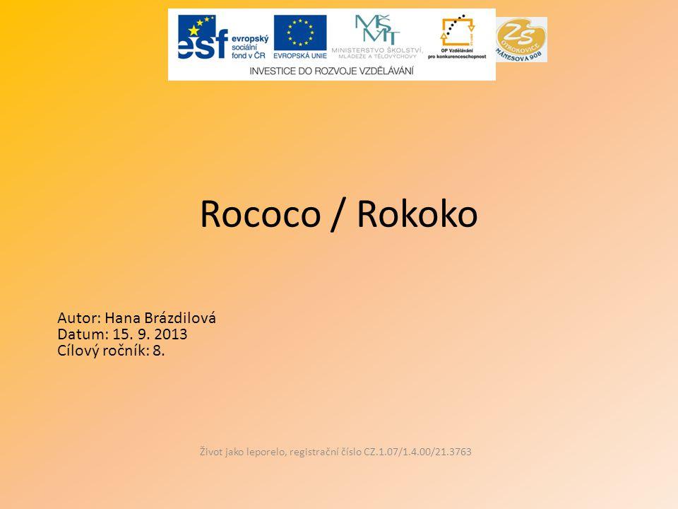 Rococo / Rokoko Život jako leporelo, registrační číslo CZ.1.07/1.4.00/21.3763 Autor: Hana Brázdilová Datum: 15. 9. 2013 Cílový ročník: 8.