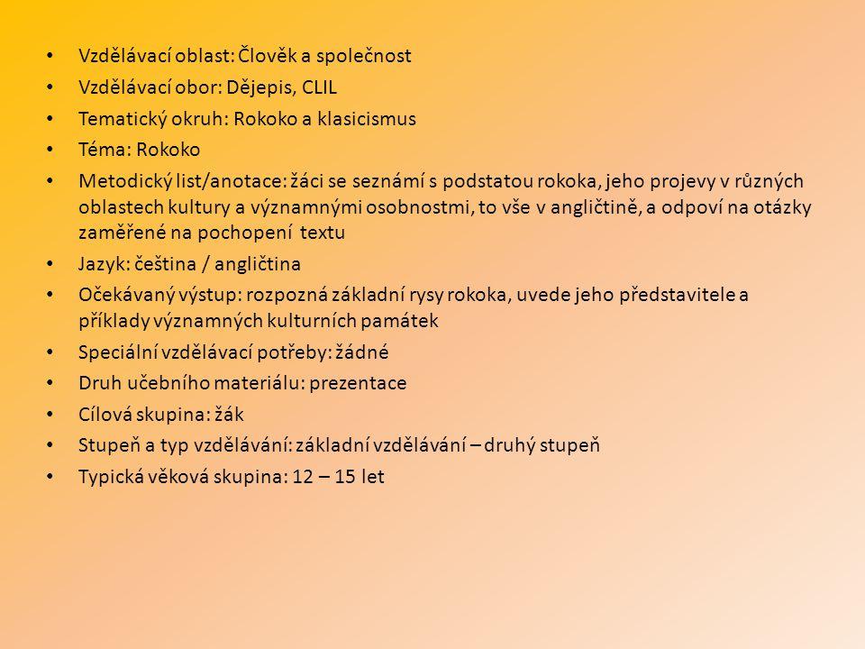 Vzdělávací oblast: Člověk a společnost Vzdělávací obor: Dějepis, CLIL Tematický okruh: Rokoko a klasicismus Téma: Rokoko Metodický list/anotace: žáci
