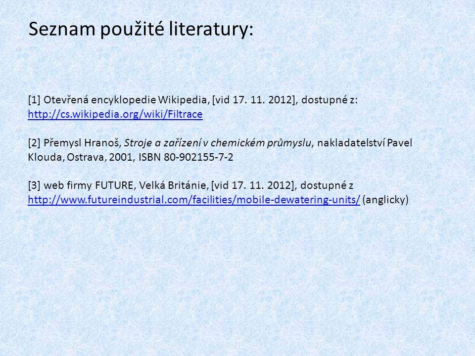 Seznam použité literatury: [1] Otevřená encyklopedie Wikipedia, [vid 17. 11. 2012], dostupné z: http://cs.wikipedia.org/wiki/Filtrace http://cs.wikipe