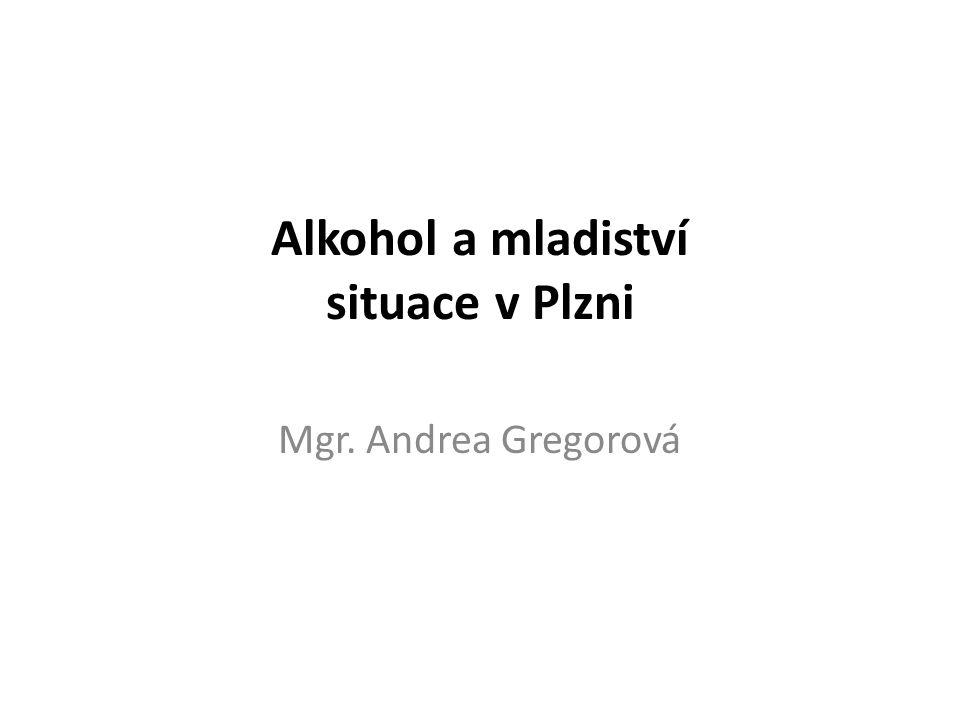 Alkohol a mladiství situace v Plzni Mgr. Andrea Gregorová