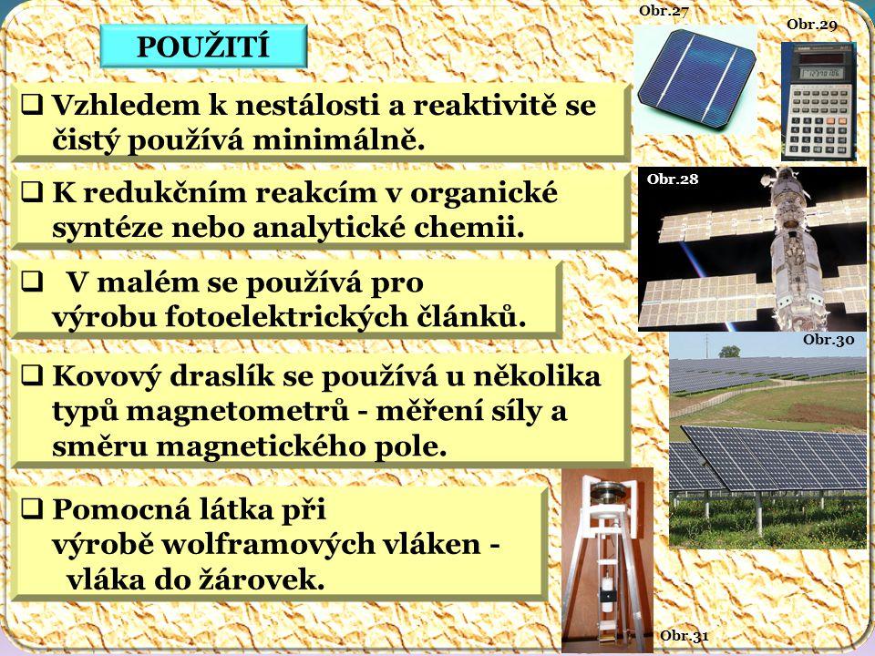 Obr.31 Obr.30 Obr.28 Obr.29 Obr.27 POUŽITÍ  Vzhledem k nestálosti a reaktivitě se čistý používá minimálně.  K redukčním reakcím v organické syntéze
