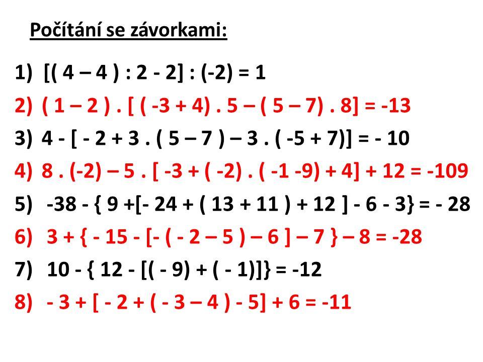 Počítání se závorkami: 1) [( 4 – 4 ) : 2 - 2] : (-2) = 1 2)( 1 – 2 ). [ ( -3 + 4). 5 – ( 5 – 7). 8] = -13 3)4 - [ - 2 + 3. ( 5 – 7 ) – 3. ( -5 + 7)] =