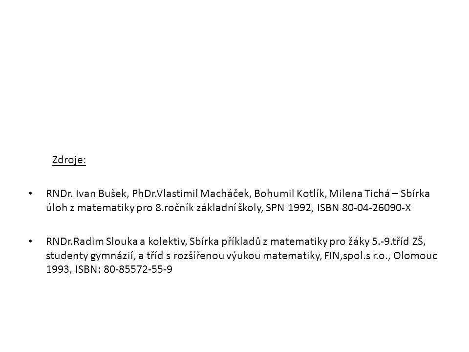 Zdroje: RNDr. Ivan Bušek, PhDr.Vlastimil Macháček, Bohumil Kotlík, Milena Tichá – Sbírka úloh z matematiky pro 8.ročník základní školy, SPN 1992, ISBN