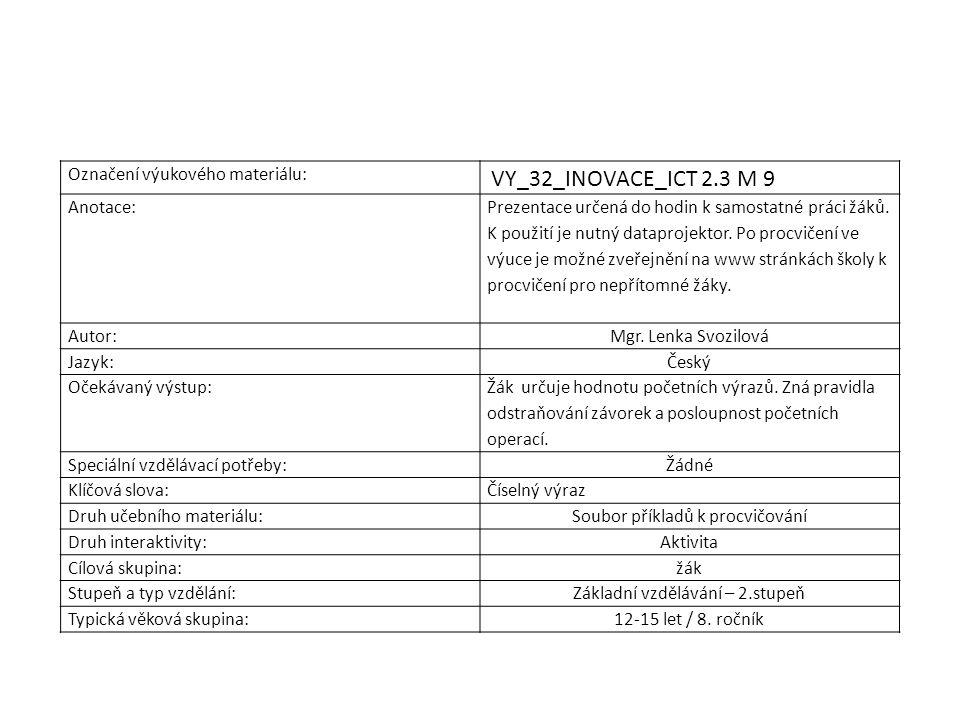 Označení výukového materiálu: VY_32_INOVACE_ICT 2.3 M 9 Anotace: Prezentace určená do hodin k samostatné práci žáků. K použití je nutný dataprojektor.
