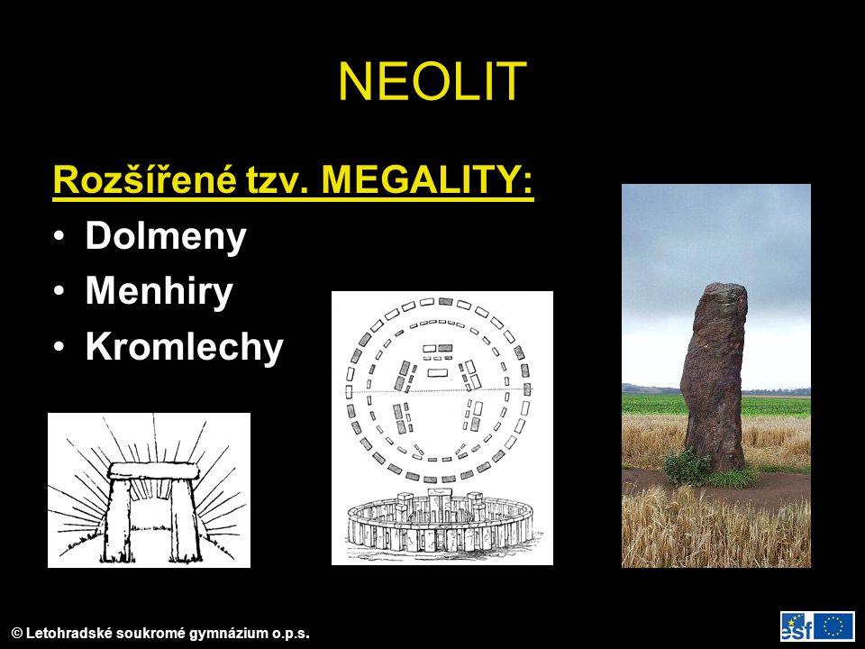 © Letohradské soukromé gymnázium o.p.s. NEOLIT Rozšířené tzv. MEGALITY: Dolmeny Menhiry Kromlechy