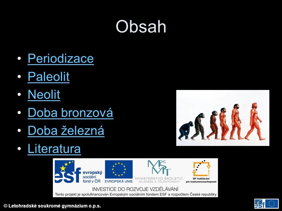 © Letohradské soukromé gymnázium o.p.s. Obsah Periodizace Paleolit Neolit Doba bronzová Doba železná Literatura