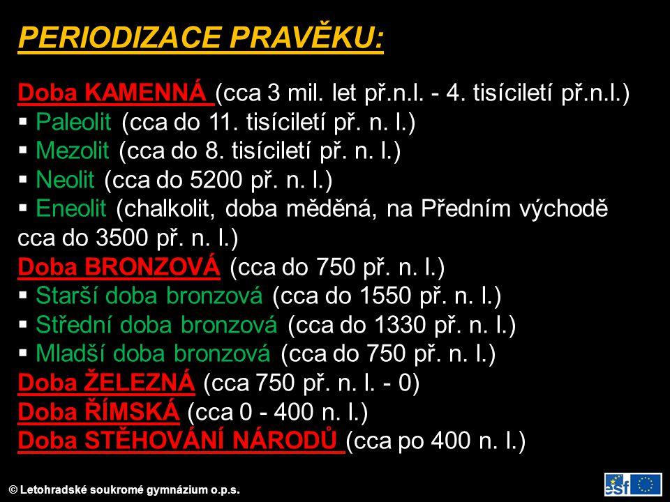 © Letohradské soukromé gymnázium o.p.s. PERIODIZACE PRAVĚKU: Doba KAMENNÁ (cca 3 mil. let př.n.l. - 4. tisíciletí př.n.l.)  Paleolit (cca do 11. tisí