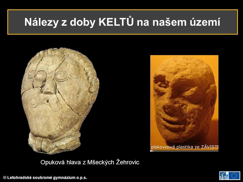 © Letohradské soukromé gymnázium o.p.s. Nálezy z doby KELTŮ na našem území Opuková hlava z Mšeckých Žehrovic
