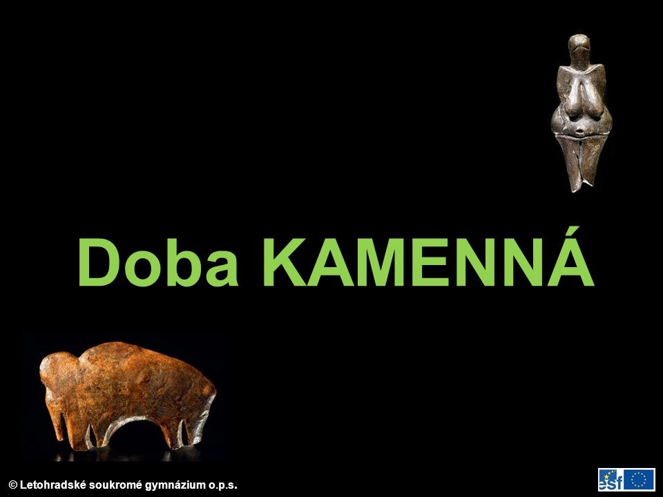 © Letohradské soukromé gymnázium o.p.s. Doba KAMENNÁ