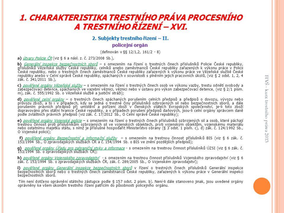 1.CHARAKTERISTIKA TRESTNÍHO PRÁVA PROCESNÍHO A TRESTNÍHO ŘÍZENÍ – XVI.