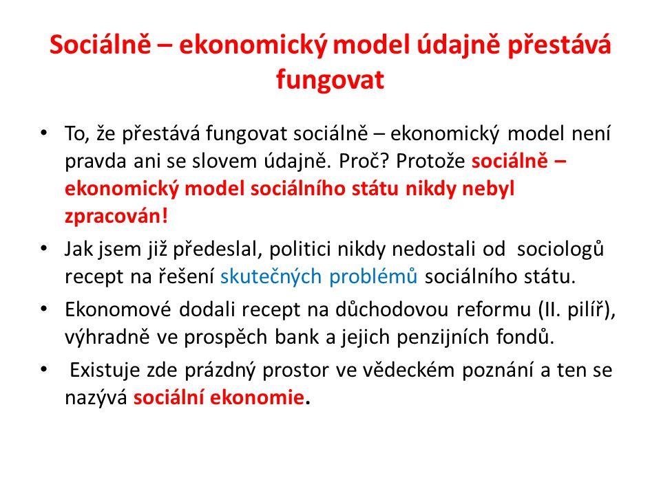 Sociálně – ekonomický model údajně přestává fungovat To, že přestává fungovat sociálně – ekonomický model není pravda ani se slovem údajně. Proč? Prot