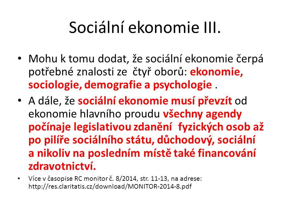 Sociální ekonomie III. Mohu k tomu dodat, že sociální ekonomie čerpá potřebné znalosti ze čtyř oborů: ekonomie, sociologie, demografie a psychologie.