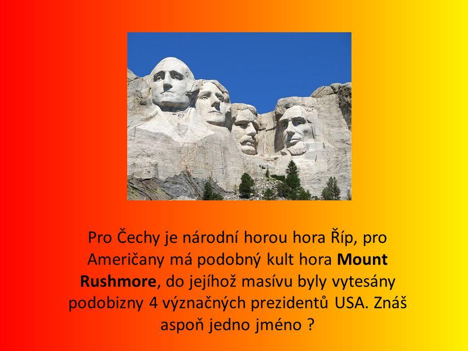 Pro Čechy je národní horou hora Říp, pro Američany má podobný kult hora Mount Rushmore, do jejíhož masívu byly vytesány podobizny 4 význačných prezide