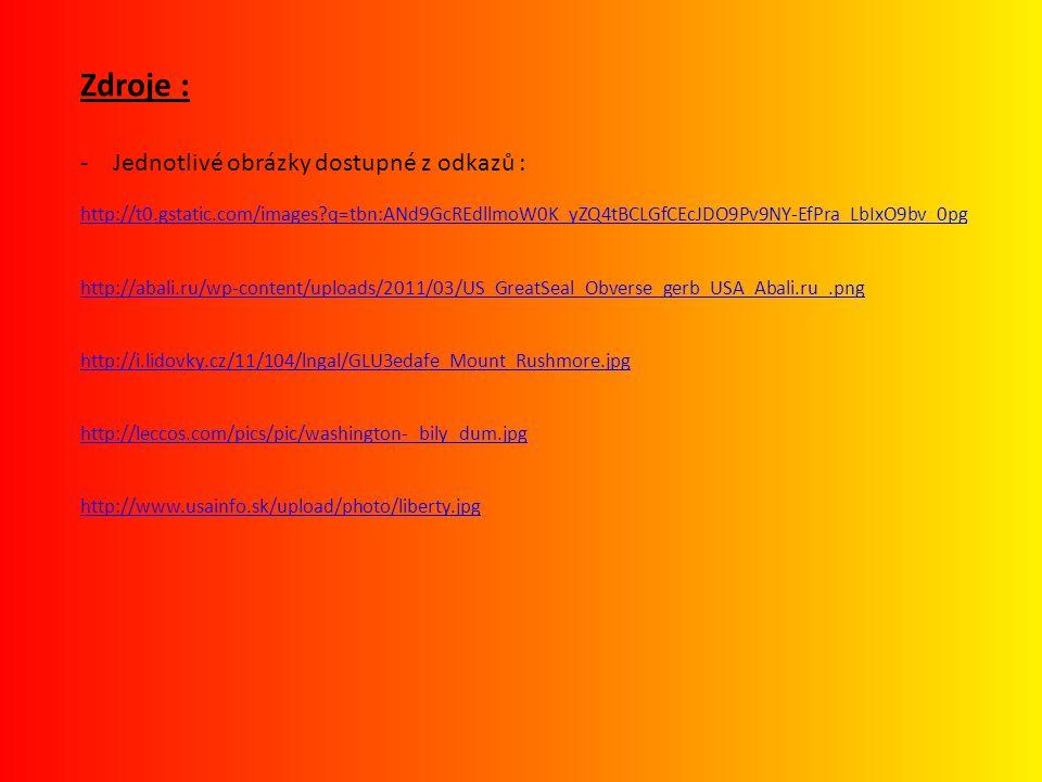 Zdroje : -Jednotlivé obrázky dostupné z odkazů : http://t0.gstatic.com/images?q=tbn:ANd9GcREdllmoW0K_yZQ4tBCLGfCEcJDO9Pv9NY-EfPra_LbIxO9bv_0pg http://