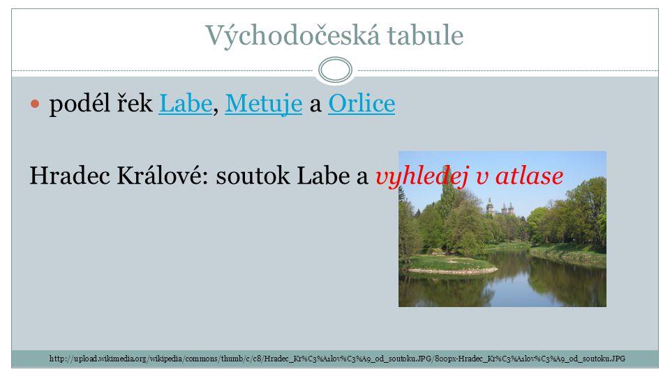 Východočeská tabule podél řek Labe, Metuje a OrliceLabeMetujeOrlice Hradec Králové: soutok Labe a vyhledej v atlase http://upload.wikimedia.org/wikipe