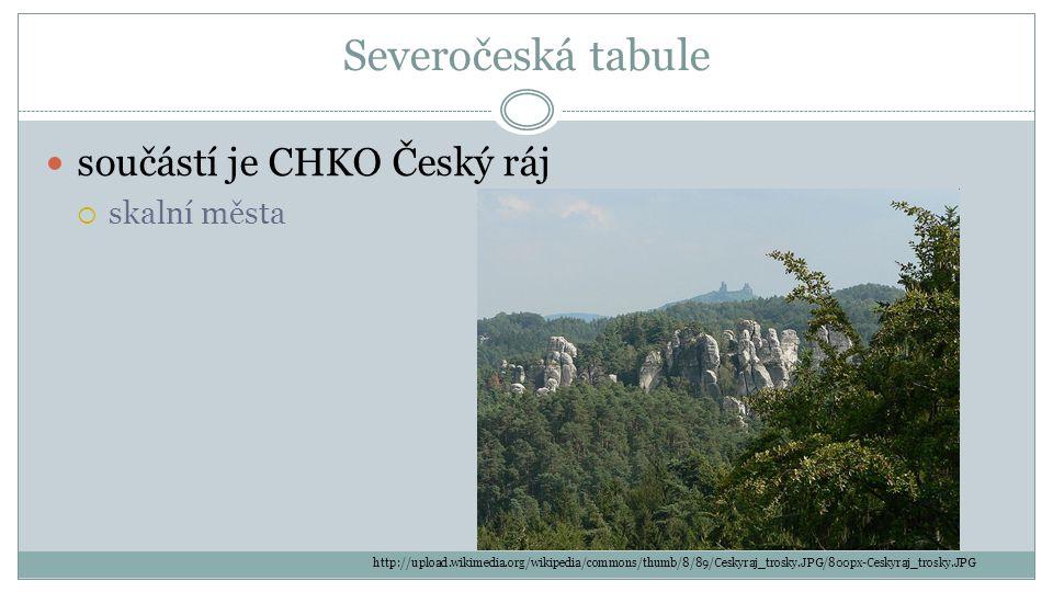 Severočeská tabule součástí je CHKO Český ráj  skalní města http://upload.wikimedia.org/wikipedia/commons/thumb/8/89/Ceskyraj_trosky.JPG/800px-Ceskyr