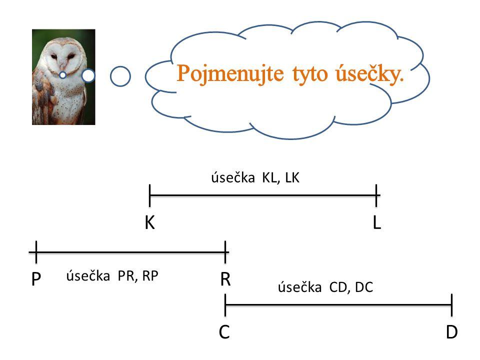 K L P R CD úsečka KL, LK úsečka PR, RP úsečka CD, DC