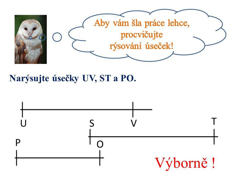 Narýsujte úsečky UV, ST a PO. U V S T P O Výborně !