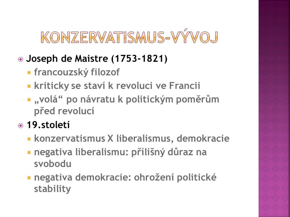""" Joseph de Maistre (1753-1821)  francouzský filozof  kriticky se staví k revoluci ve Francii  """"volá"""" po návratu k politickým poměrům před revolucí"""