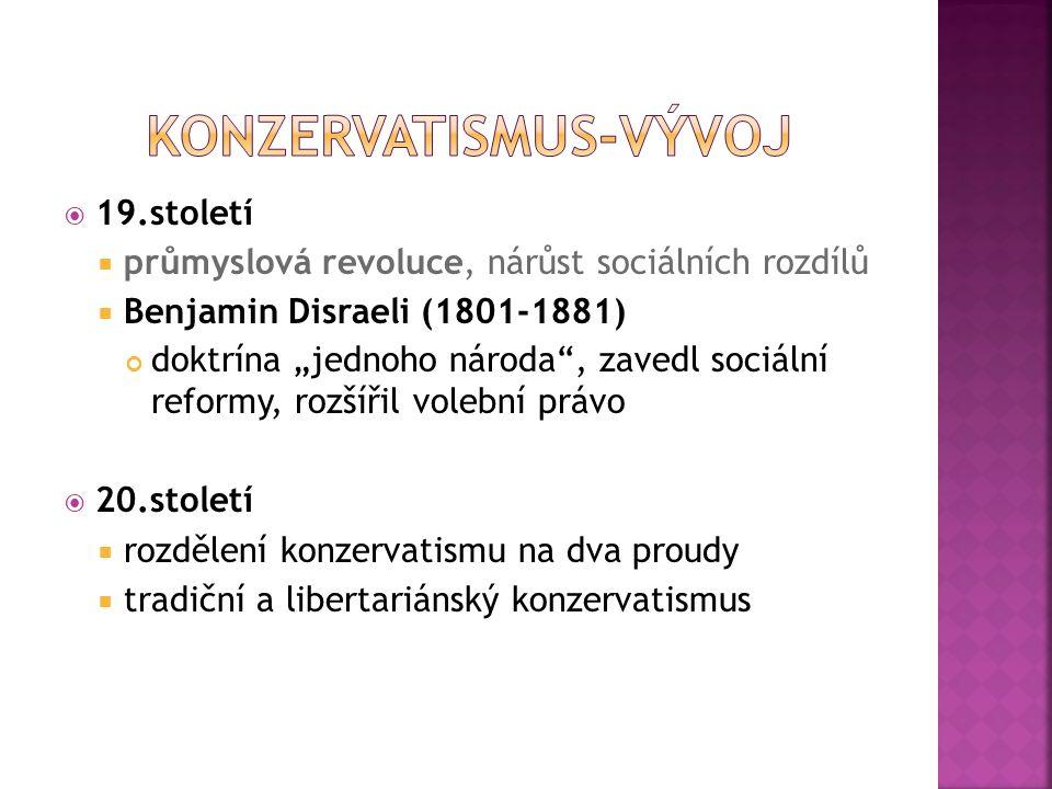 """ 19.století  průmyslová revoluce, nárůst sociálních rozdílů  Benjamin Disraeli (1801-1881) doktrína """"jednoho národa"""", zavedl sociální reformy, rozš"""