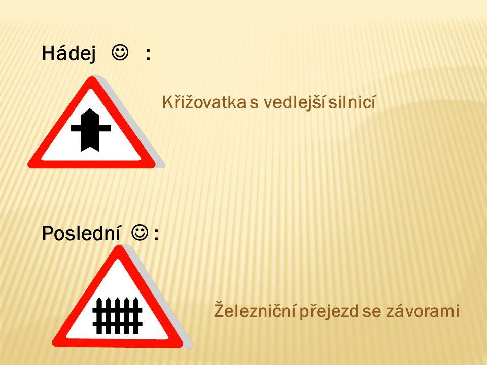 Hádej : Křižovatka s vedlejší silnicí Poslední : Železniční přejezd se závorami