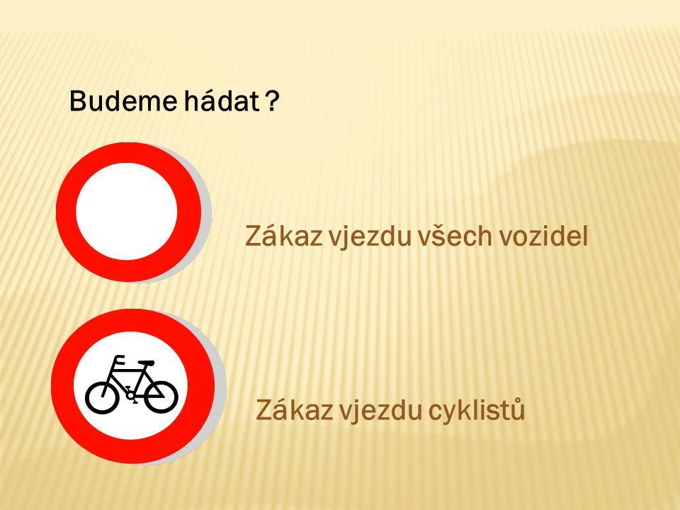 Budeme hádat ? Zákaz vjezdu všech vozidel Zákaz vjezdu cyklistů