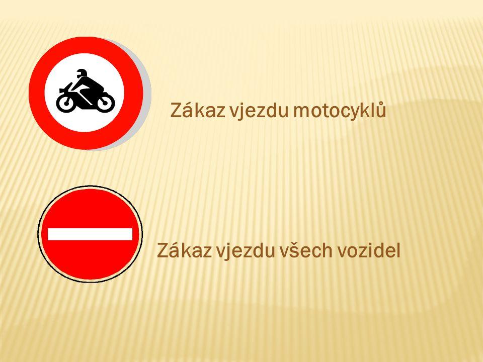 Zákaz vjezdu motocyklů Zákaz vjezdu všech vozidel