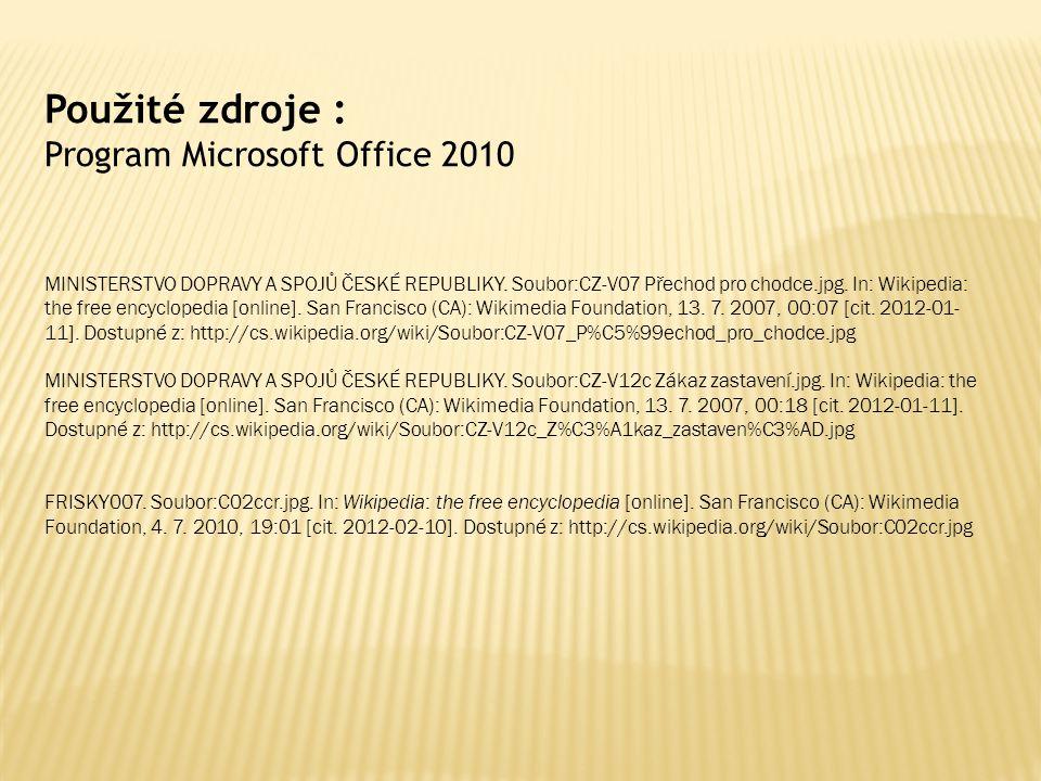 Použité zdroje : Program Microsoft Office 2010 MINISTERSTVO DOPRAVY A SPOJŮ ČESKÉ REPUBLIKY.