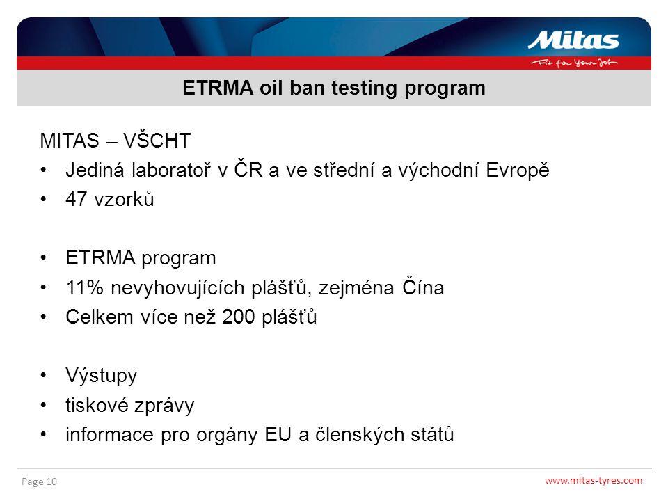 www.mitas-tyres.com Page 10 MITAS – VŠCHT Jediná laboratoř v ČR a ve střední a východní Evropě 47 vzorků ETRMA program 11% nevyhovujících plášťů, zejm