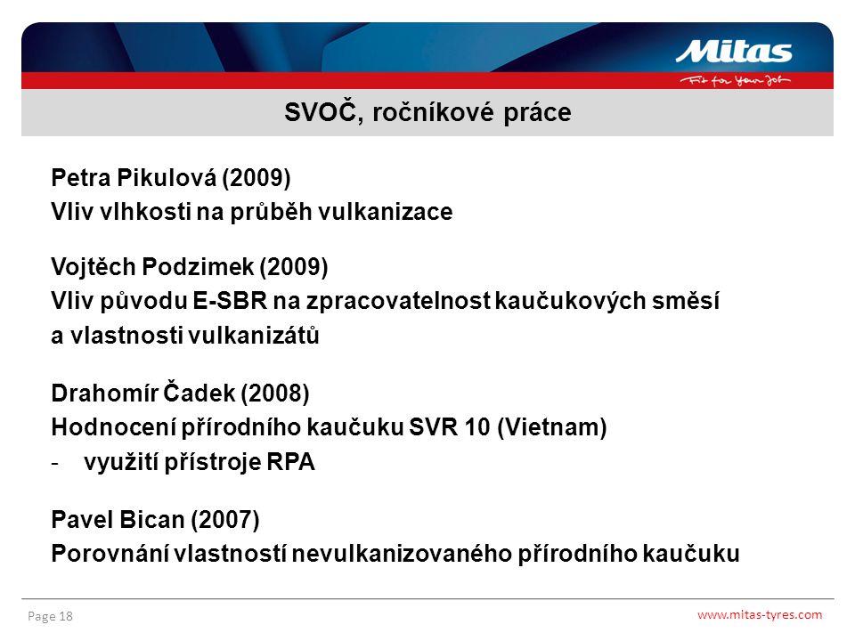 www.mitas-tyres.com Page 18 Petra Pikulová (2009) Vliv vlhkosti na průběh vulkanizace Vojtěch Podzimek (2009) Vliv původu E-SBR na zpracovatelnost kau