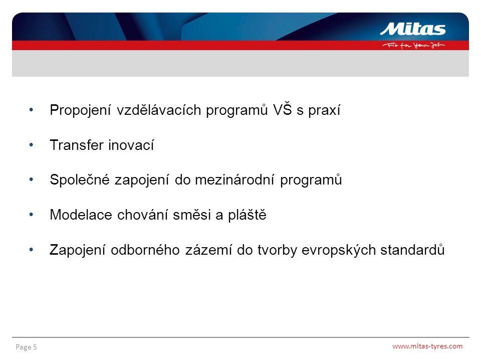 www.mitas-tyres.com Page 5 Propojení vzdělávacích programů VŠ s praxí Transfer inovací Společné zapojení do mezinárodní programů Modelace chování směs